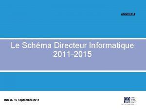 ANNEXE 4 Le Schma Directeur Informatique 2011 2015