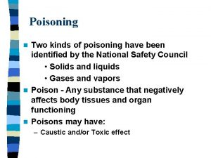 Poisoning Two kinds of poisoning have been identified