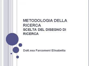 METODOLOGIA DELLA RICERCA SCELTA DEL DISEGNO DI RICERCA