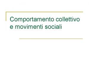 Comportamento collettivo e movimenti sociali Comportamento collettivo e