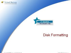Disk Formatting 1 Company Confidential Disk Formatting Two