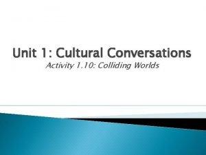 Unit 1 Cultural Conversations Activity 1 10 Colliding