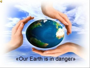 Our Earth is in danger PLAN Introduction The