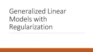 Generalized Linear Models with Regularization Outline 1 Regression