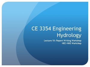 CE 3354 Engineering Hydrology Lecture 10 Report Writing