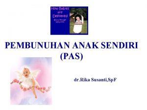 PEMBUNUHAN ANAK SENDIRI PAS dr Rika Susanti Sp