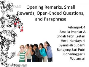 Opening Remarks Small Rewards OpenEnded Questions and Paraphrase