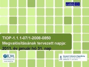 TIOP1 1 1 071 2008 0850 Megvalstsnak tervezett