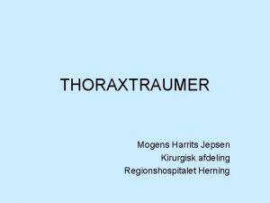 THORAXTRAUMER Mogens Harrits Jepsen Kirurgisk afdeling Regionshospitalet Herning