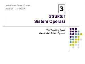 Mata Kuliah Sistem Operasi Kode MK IT012336 3