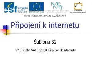 Pipojen k internetu ablona 32 VY32INOVACE210Pipojen k internetu