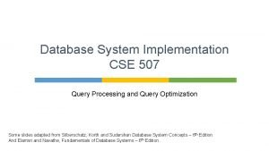 Database System Implementation CSE 507 Query Processing and