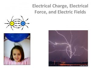 Electrical Charge Electrical Force and Electric Fields Electrical