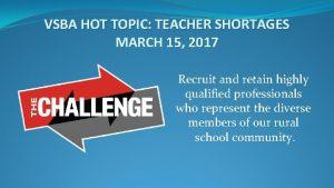 VSBA HOT TOPIC TEACHER SHORTAGES MARCH 15 2017