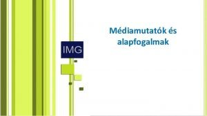 Mdiamutatk s alapfogalmak Mdia mutatk s alapfogalmak Adview