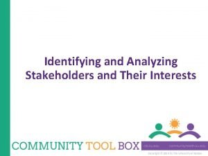 Identifying and Analyzing Stakeholders and Their Interests Copyright