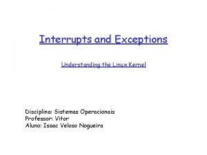 Interrupts and Exceptions Understanding the Linux Kernel Disciplina