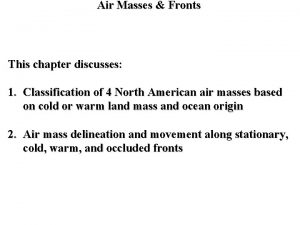 Air Masses Fronts This chapter discusses 1 Classification