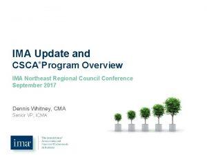 IMA Update and CSCA Program Overview IMA Northeast