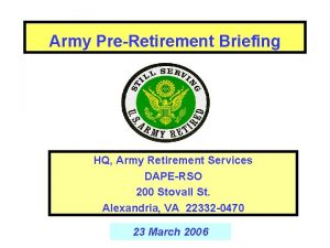 Army PreRetirement Briefing HQ Army Retirement Services DAPERSO