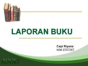 LAPORAN BUKU Cepi Riyana NIM 0707267 Identitas Buku