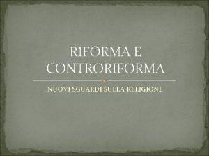 RIFORMA E CONTRORIFORMA NUOVI SGUARDI SULLA RELIGIONE LA