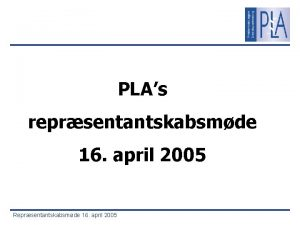 PLAs reprsentantskabsmde 16 april 2005 Reprsentantskabsmde 16 april