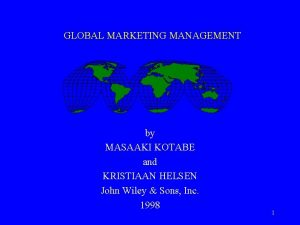 GLOBAL MARKETING MANAGEMENT by MASAAKI KOTABE and KRISTIAAN