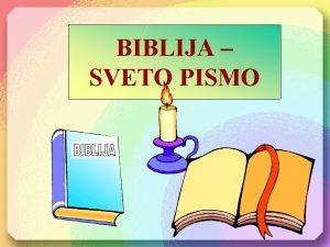 BIBLIJA SVETO PISMO Beseda BIBLIJA je grka beseda