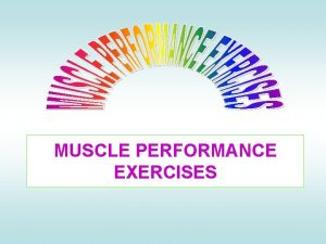 MUSCLE PERFORMANCE EXERCISES Muscle Performance Muscle Performance refers