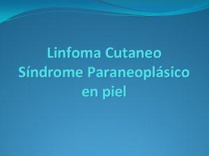 Linfoma Cutaneo Sndrome Paraneoplsico en piel Sndromes Paraneoplsicos