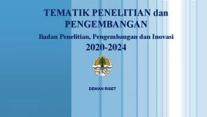 TEMATIK PENELITIAN dan PENGEMBANGAN Badan Penelitian Pengembangan dan