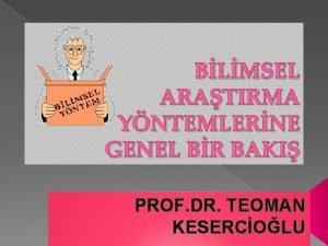 BLMSEL ARATIRMA YNTEMLERNE GENEL BR BAKI PROF DR