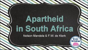 Apartheid in South Africa Nelson Mandela F W