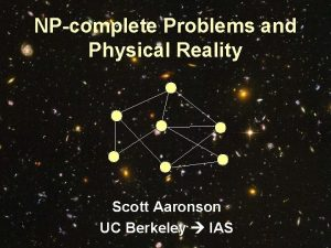 NPcomplete Problems and Physical Reality Scott Aaronson UC