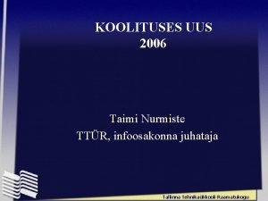 KOOLITUSES UUS 2006 Taimi Nurmiste TTR infoosakonna juhataja