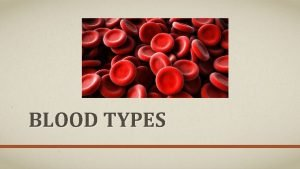 BLOOD TYPES R BLOOD TYPES E B have