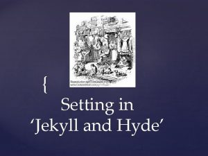 Setting in Jekyll and Hyde Characterisation Setting A