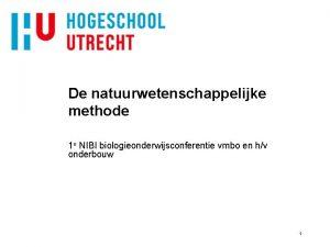 De natuurwetenschappelijke methode 1 e NIBI biologieonderwijsconferentie vmbo
