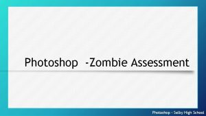 Photoshop Zombie Assessment Photoshop Selby High School Lesson