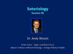 Soteriology Session 45 Dr Andy Woods Senior Pastor