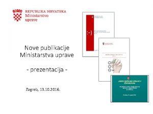 Nove publikacije Ministarstva uprave prezentacija Zagreb 13 10