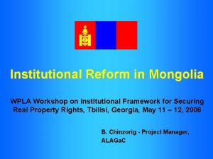 Institutional Reform in Mongolia WPLA Workshop on Institutional