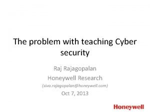 The problem with teaching Cyber security Rajagopalan Honeywell