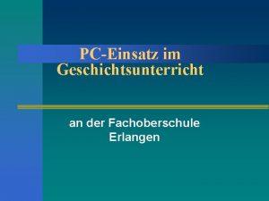 PCEinsatz im Geschichtsunterricht an der Fachoberschule Erlangen PCEinsatz