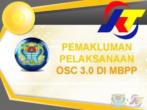 PEMAKLUMAN PELAKSANAAN OSC 3 0 DI MBPP 1