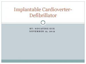 Implantable Cardioverter Defibrillator BY NOUAYING KUE NOVEMBER 12