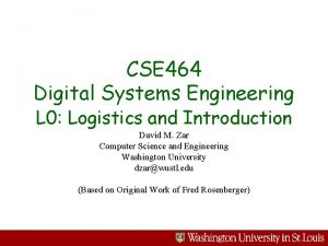 CSE 464 Digital Systems Engineering L 0 Logistics