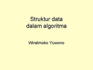 Struktur data dalam algoritma Wiratmoko Yuwono Struktur data