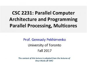 CSC 2231 Parallel Computer Architecture and Programming Parallel